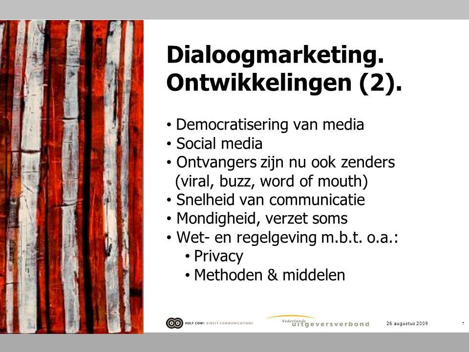 7 Dialoogmarketing. Ontwikkelingen (2). Democratisering van media Social media Ontvangers zijn nu ook zenders (viral, buzz, word of mouth) Snelheid va