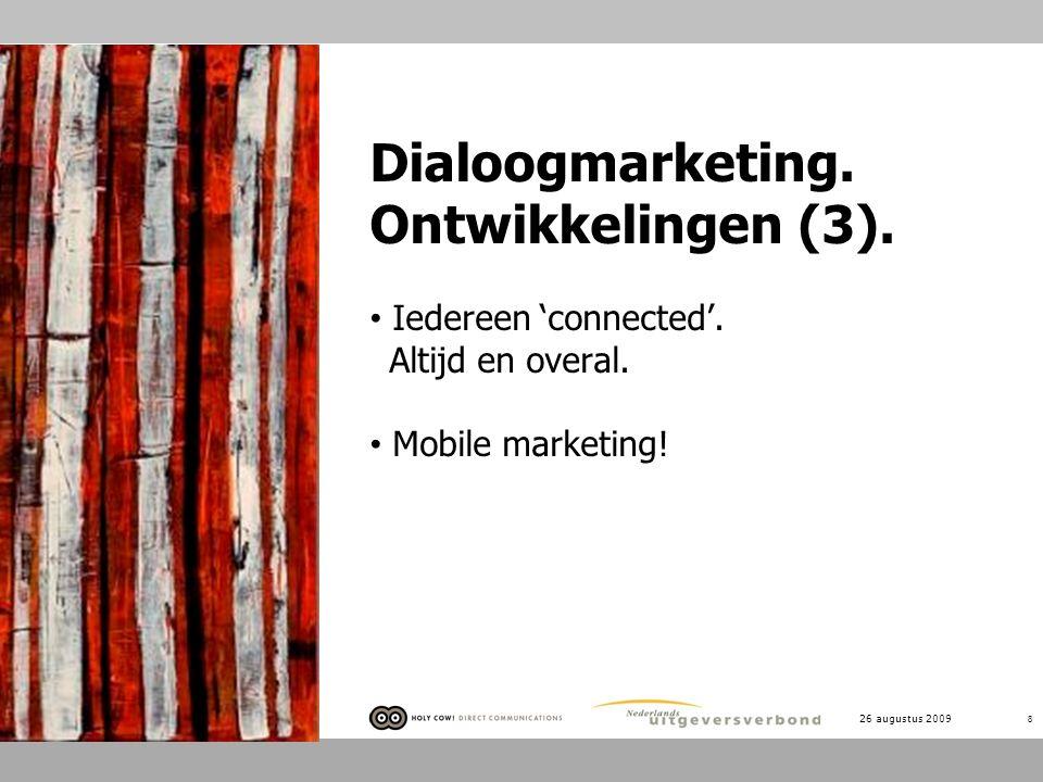 26 augustus 2009 8 Dialoogmarketing. Ontwikkelingen (3). Iedereen 'connected'. Altijd en overal. Mobile marketing!