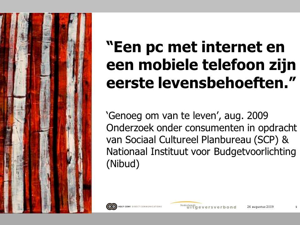 """26 augustus 2009 9 """"Een pc met internet en een mobiele telefoon zijn eerste levensbehoeften."""" 'Genoeg om van te leven', aug. 2009 Onderzoek onder cons"""