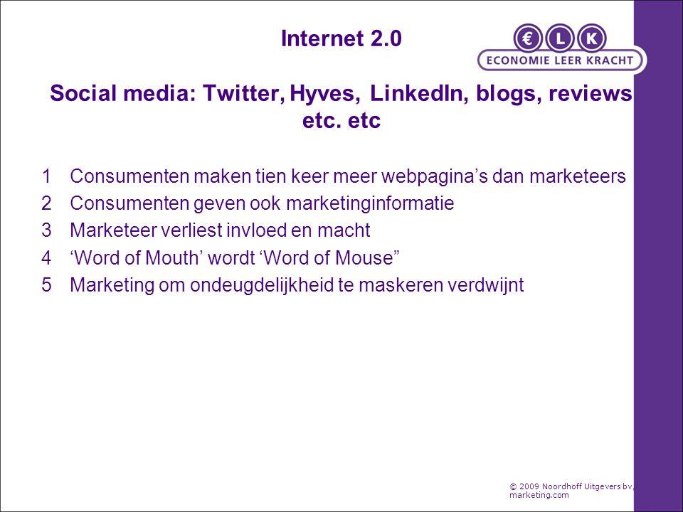 Internet 2.0 Social media: Twitter, Hyves, LinkedIn, blogs, reviews etc. etc 1Consumenten maken tien keer meer webpagina's dan marketeers 2Consumenten
