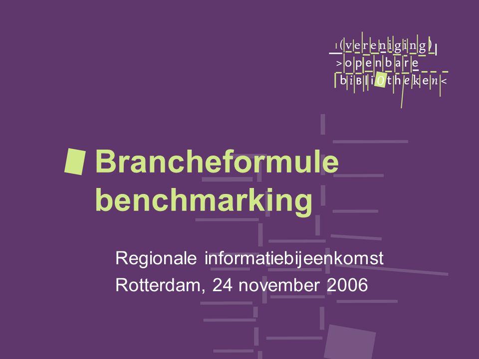 Brancheformule benchmarking Regionale informatiebijeenkomst Rotterdam, 24 november 2006