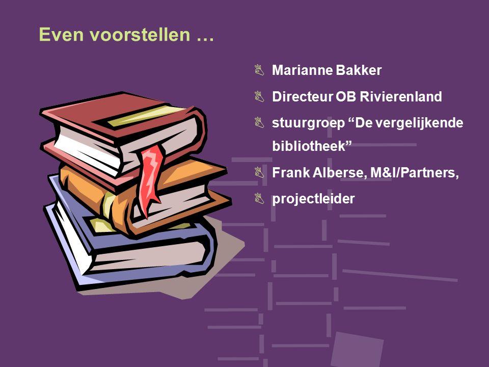 """Even voorstellen … BMarianne Bakker BDirecteur OB Rivierenland Bstuurgroep """"De vergelijkende bibliotheek"""" BFrank Alberse, M&I/Partners, Bprojectleider"""