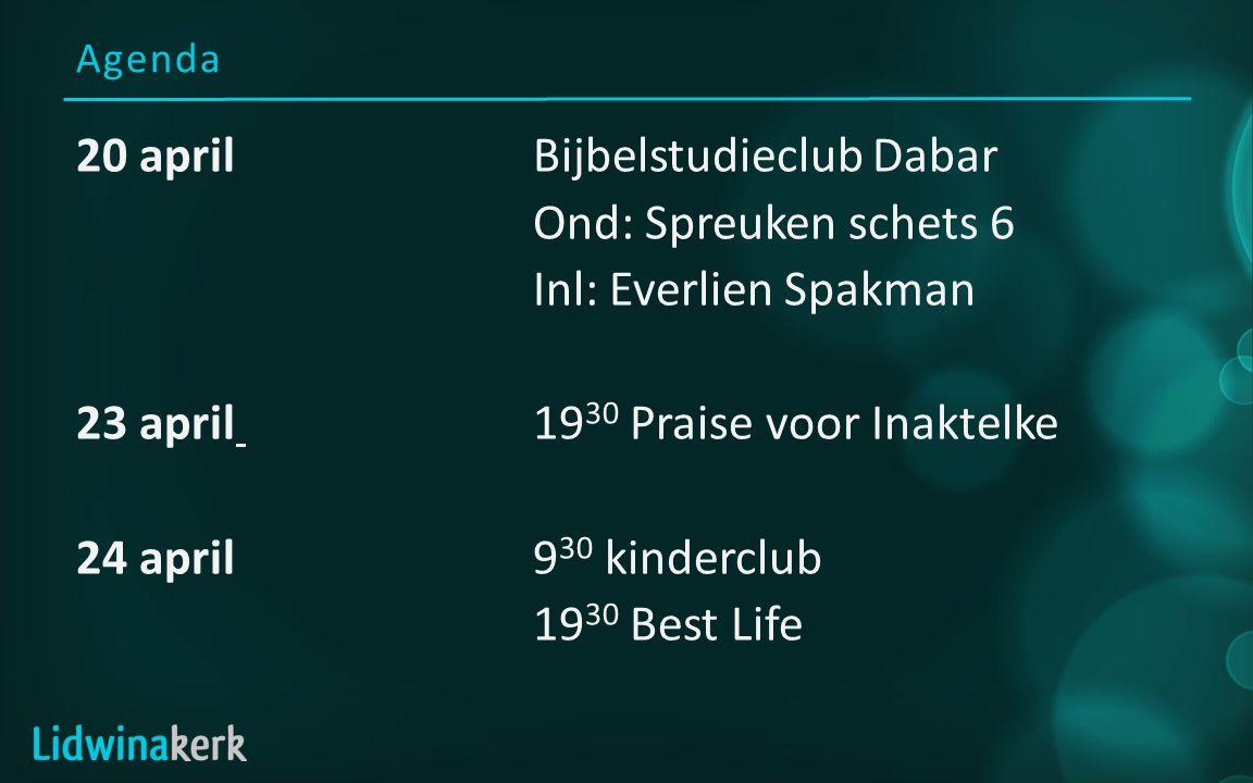 Agenda 20 aprilBijbelstudieclub Dabar Ond: Spreuken schets 6 Inl: Everlien Spakman 23 april 19 30 Praise voor Inaktelke 24 april9 30 kinderclub 19 30