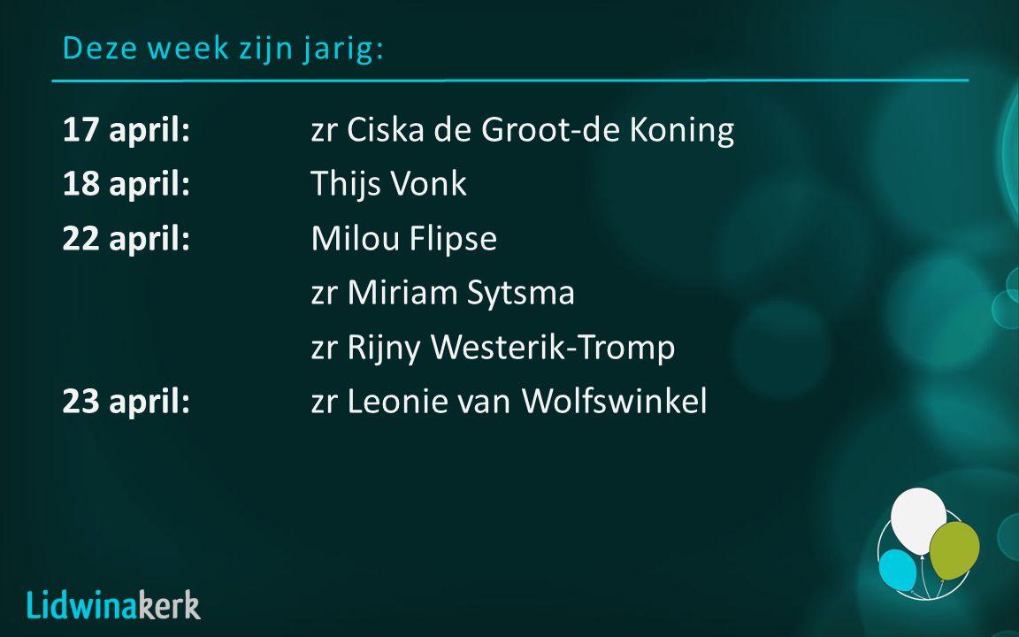 Deze week zijn jarig: 17 april:zr Ciska de Groot-de Koning 18 april:Thijs Vonk 22 april:Milou Flipse zr Miriam Sytsma zr Rijny Westerik-Tromp 23 april