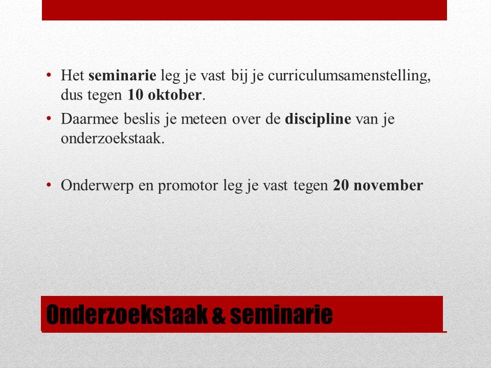 Onderzoekstaak & seminarie Het seminarie leg je vast bij je curriculumsamenstelling, dus tegen 10 oktober.