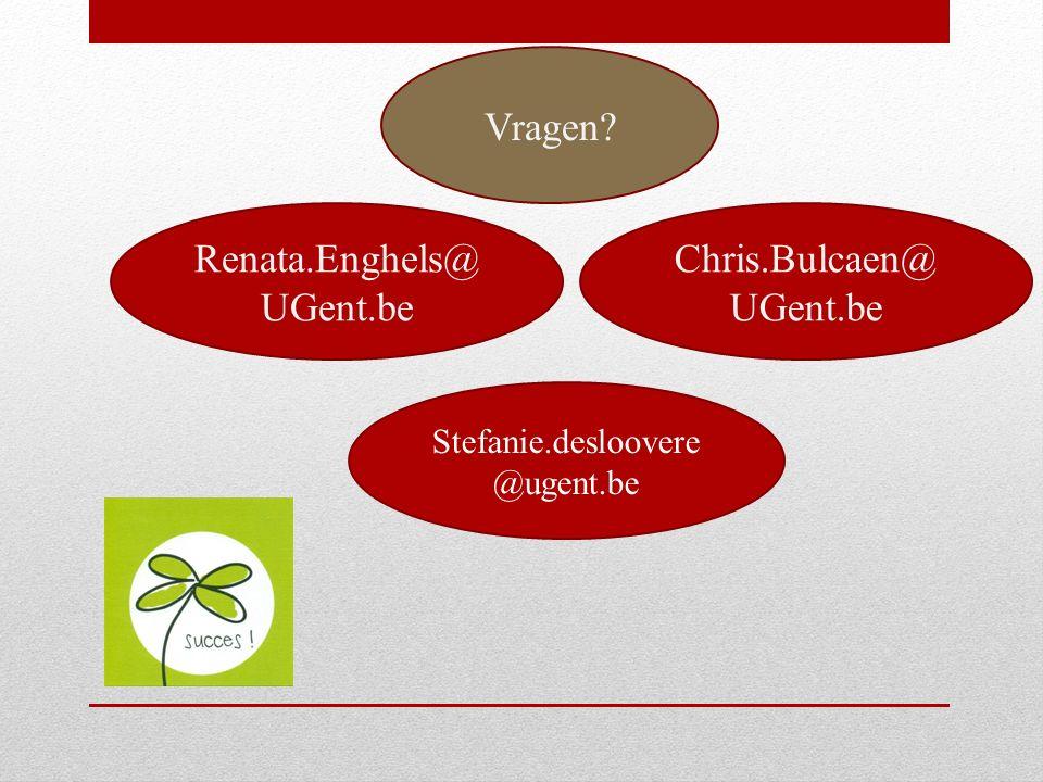 Vragen? Renata.Enghels@ UGent.be Chris.Bulcaen@ UGent.be Stefanie.desloovere @ugent.be
