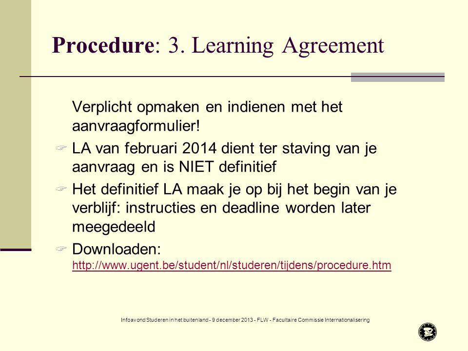 Procedure: 3.Learning Agreement Verplicht opmaken en indienen met het aanvraagformulier.