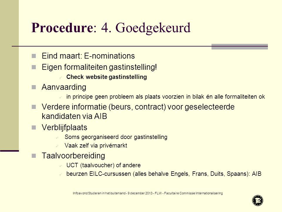 Procedure: 4. Goedgekeurd Eind maart: E-nominations Eigen formaliteiten gastinstelling.
