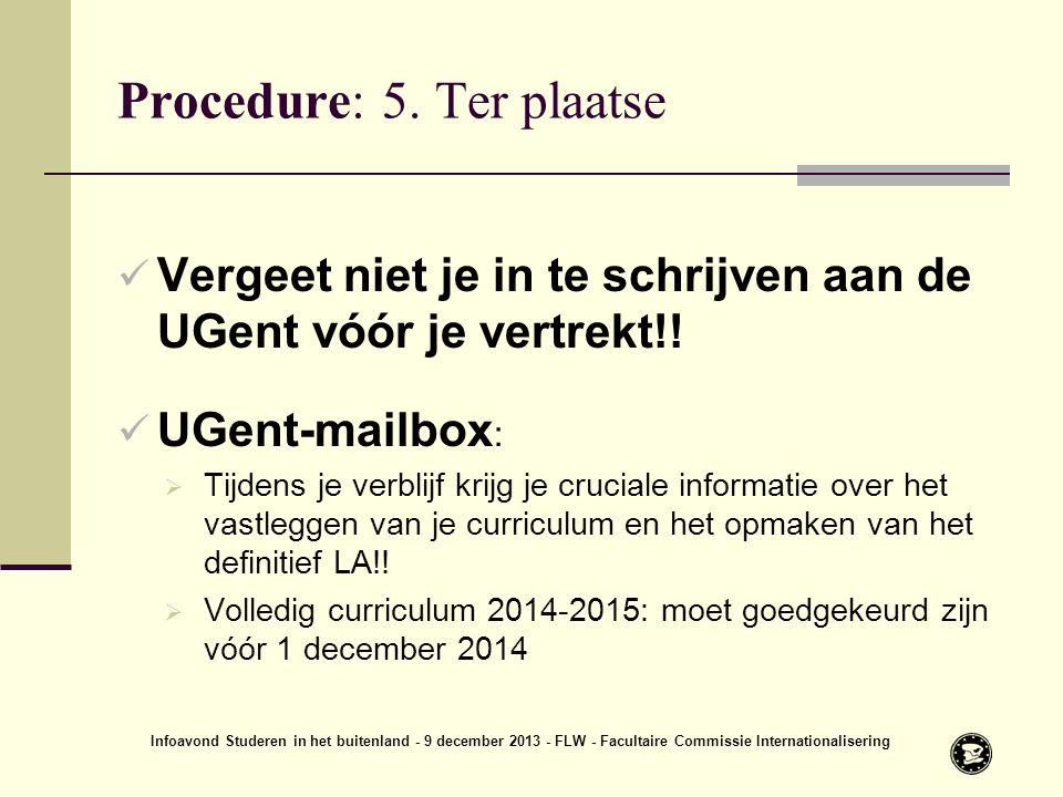 Procedure: 5. Ter plaatse Vergeet niet je in te schrijven aan de UGent vóór je vertrekt!.