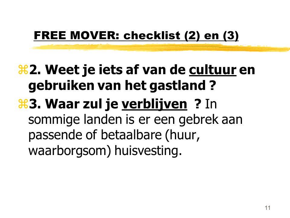 11 FREE MOVER: checklist (2) en (3) z2. Weet je iets af van de cultuur en gebruiken van het gastland ? z3. Waar zul je verblijven ? In sommige landen
