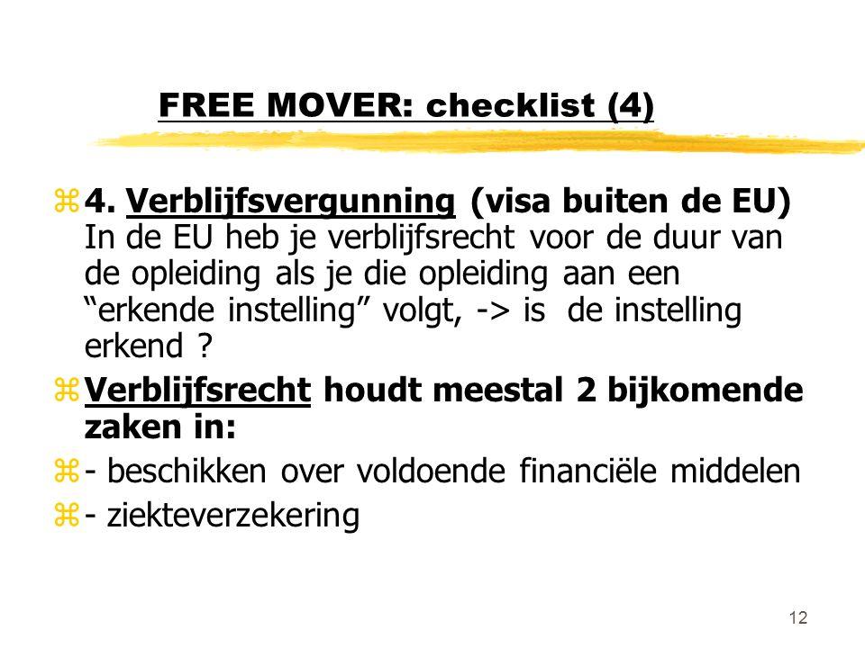 12 FREE MOVER: checklist (4) z4. Verblijfsvergunning (visa buiten de EU) In de EU heb je verblijfsrecht voor de duur van de opleiding als je die oplei