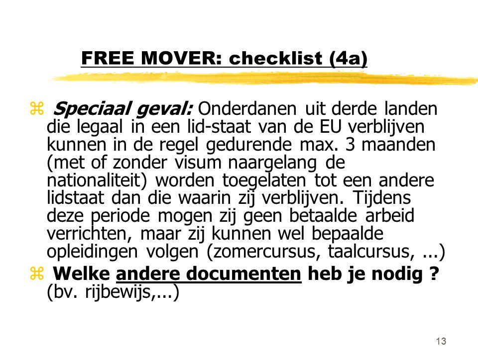 13 FREE MOVER: checklist (4a) z Speciaal geval: Onderdanen uit derde landen die legaal in een lid-staat van de EU verblijven kunnen in de regel gedurende max.