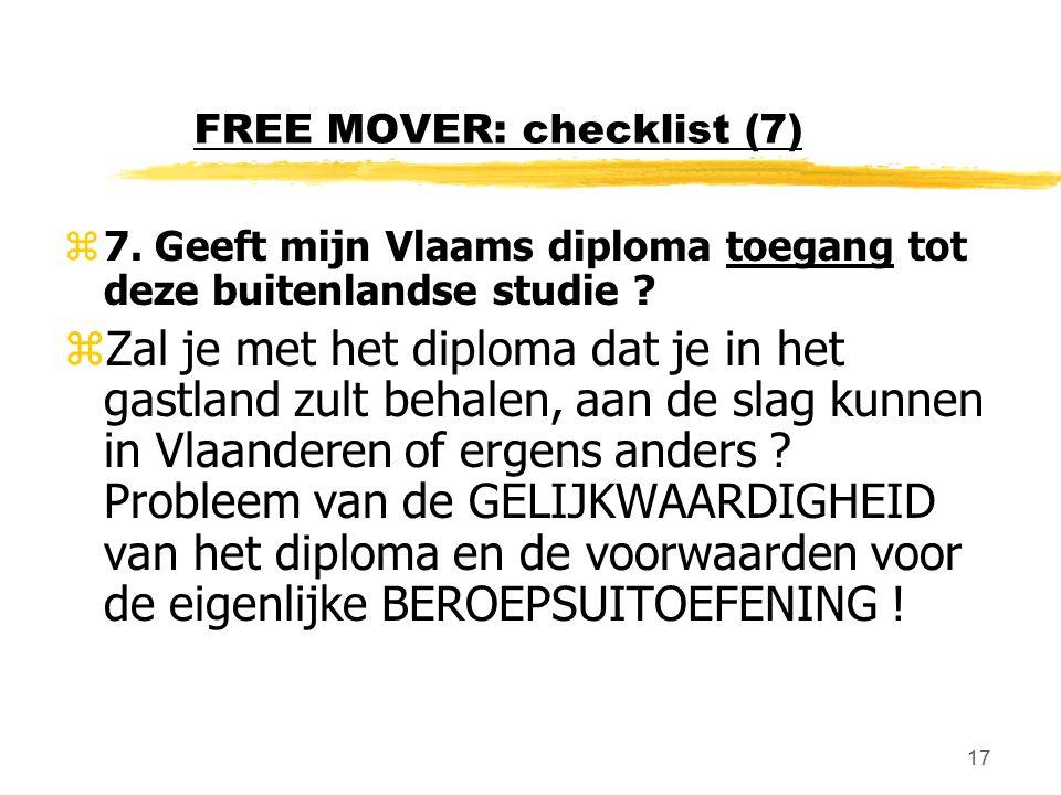 17 FREE MOVER: checklist (7) z7. Geeft mijn Vlaams diploma toegang tot deze buitenlandse studie ? zZal je met het diploma dat je in het gastland zult