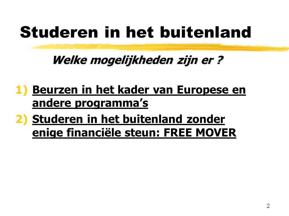 2 Studeren in het buitenland Welke mogelijkheden zijn er ? 1) Beurzen in het kader van Europese en andere programma's 2) Studeren in het buitenland zo