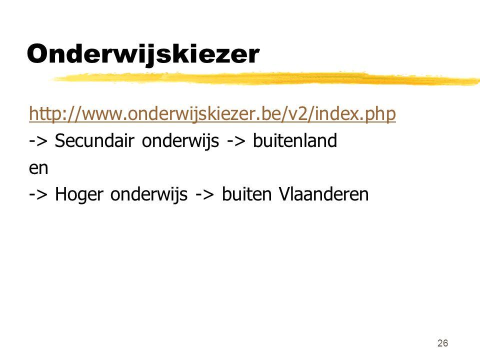 Onderwijskiezer http://www.onderwijskiezer.be/v2/index.php -> Secundair onderwijs -> buitenland en -> Hoger onderwijs -> buiten Vlaanderen 26