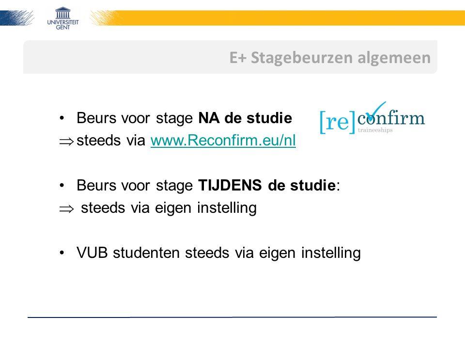 E+ Stagebeurzen algemeen Beurs voor stage NA de studie  steeds via www.Reconfirm.eu/nlwww.Reconfirm.eu/nl Beurs voor stage TIJDENS de studie:  steed