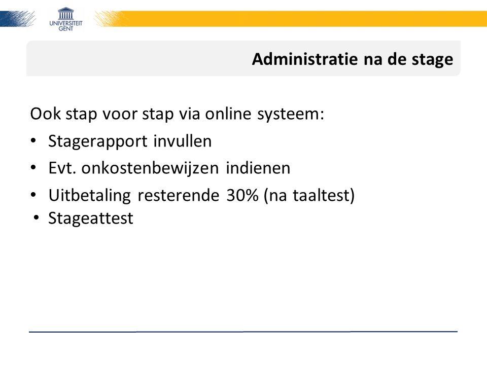 Administratie na de stage Ook stap voor stap via online systeem: Stagerapport invullen Evt. onkostenbewijzen indienen Uitbetaling resterende 30% (na t