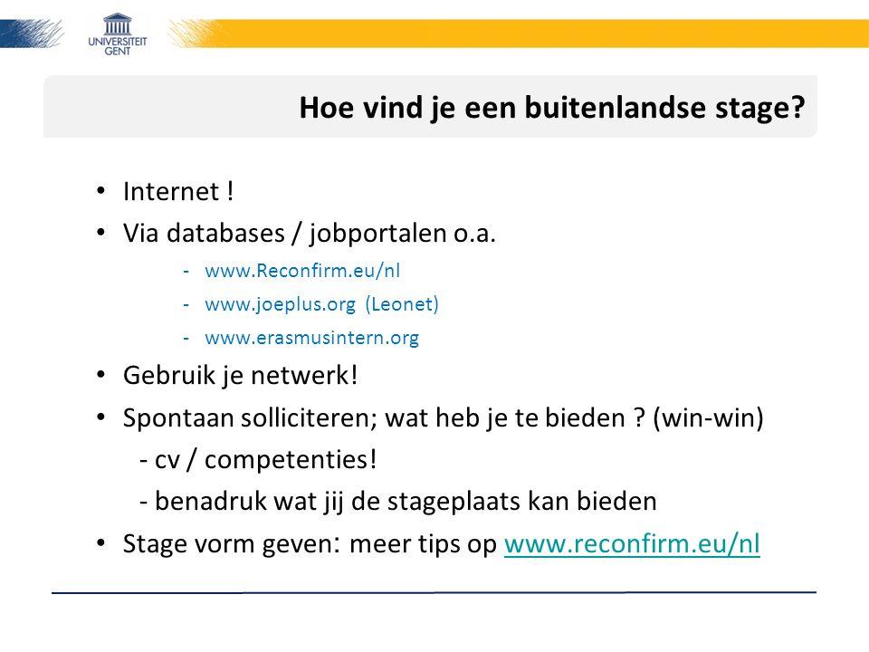 Hoe vind je een buitenlandse stage? Internet ! Via databases / jobportalen o.a. -www.Reconfirm.eu/nl -www.joeplus.org (Leonet) -www.erasmusintern.org