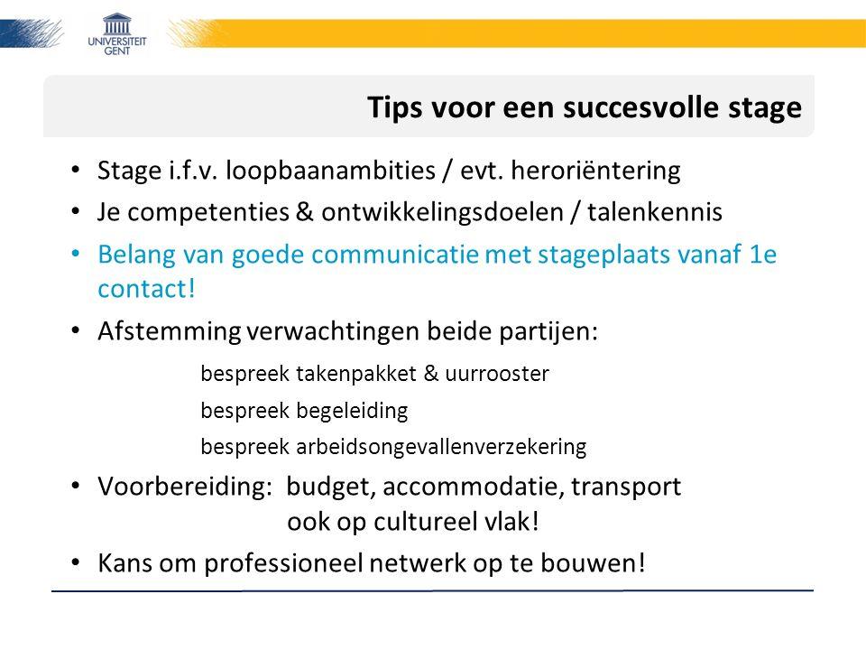 Tips voor een succesvolle stage Stage i.f.v. loopbaanambities / evt. heroriëntering Je competenties & ontwikkelingsdoelen / talenkennis Belang van goe