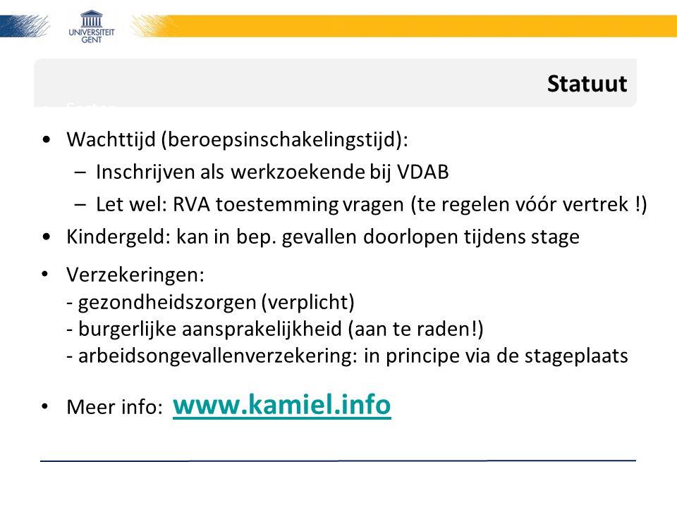 Statuut Sector Wachttijd (beroepsinschakelingstijd): –Inschrijven als werkzoekende bij VDAB –Let wel: RVA toestemming vragen (te regelen vóór vertrek
