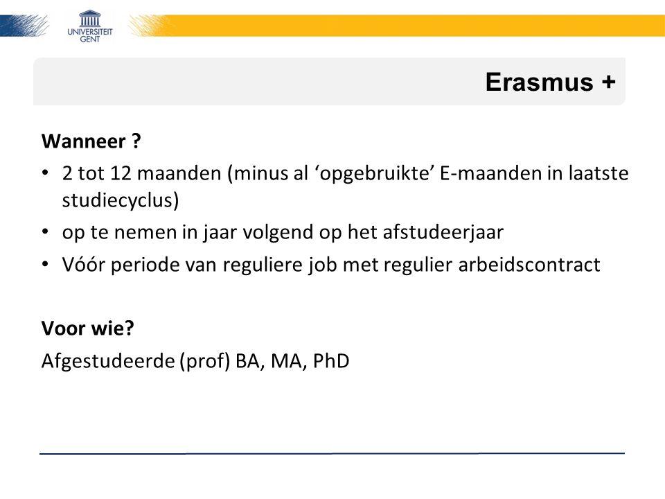Erasmus + Wanneer ? 2 tot 12 maanden (minus al 'opgebruikte' E-maanden in laatste studiecyclus) op te nemen in jaar volgend op het afstudeerjaar Vóór