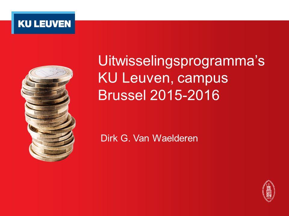 Uitwisselingsprogramma's KU Leuven, campus Brussel 2015-2016 Dirk G. Van Waelderen