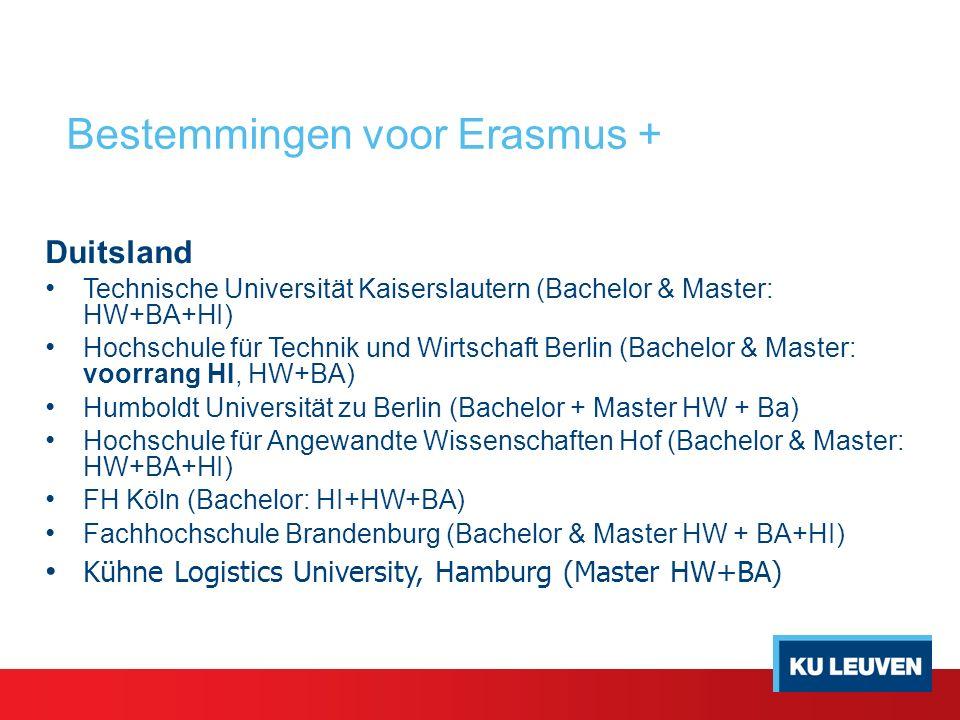 Duitsland Technische Universität Kaiserslautern (Bachelor & Master: HW+BA+HI) Hochschule für Technik und Wirtschaft Berlin (Bachelor & Master: voorrang HI, HW+BA) Humboldt Universität zu Berlin (Bachelor + Master HW + Ba) Hochschule für Angewandte Wissenschaften Hof (Bachelor & Master: HW+BA+HI) FH Köln (Bachelor: HI+HW+BA) Fachhochschule Brandenburg (Bachelor & Master HW + BA+HI) Kühne Logistics University, Hamburg (Master HW+BA) Bestemmingen voor Erasmus +