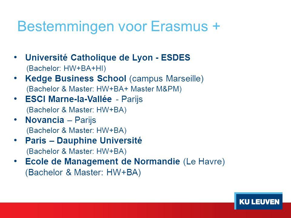 Bestemmingen voor Erasmus + Université Catholique de Lyon - ESDES (Bachelor: HW+BA+HI) Kedge Business School (campus Marseille) (Bachelor & Master: HW+BA+ Master M&PM) ESCI Marne-la-Vallée - Parijs (Bachelor & Master: HW+BA) Novancia – Parijs (Bachelor & Master: HW+BA) Paris – Dauphine Université (Bachelor & Master: HW+BA) Ecole de Management de Normandie (Le Havre) (Bachelor & Master: HW+BA)