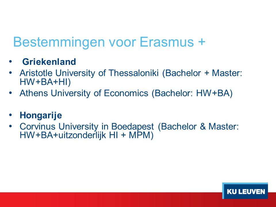 Bestemmingen voor Erasmus + Griekenland Aristotle University of Thessaloniki (Bachelor + Master: HW+BA+HI) Athens University of Economics (Bachelor: HW+BA) Hongarije Corvinus University in Boedapest (Bachelor & Master: HW+BA+uitzonderlijk HI + MPM)