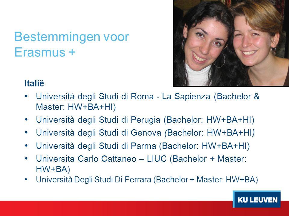 Bestemmingen voor Erasmus + Italië Università degli Studi di Roma - La Sapienza (Bachelor & Master: HW+BA+HI) Università degli Studi di Perugia (Bachelor: HW+BA+HI) Università degli Studi di Genova (Bachelor: HW+BA+HI) Università degli Studi di Parma (Bachelor: HW+BA+HI) Universita Carlo Cattaneo – LIUC (Bachelor + Master: HW+BA) Università Degli Studi Di Ferrara (Bachelor + Master: HW+BA)
