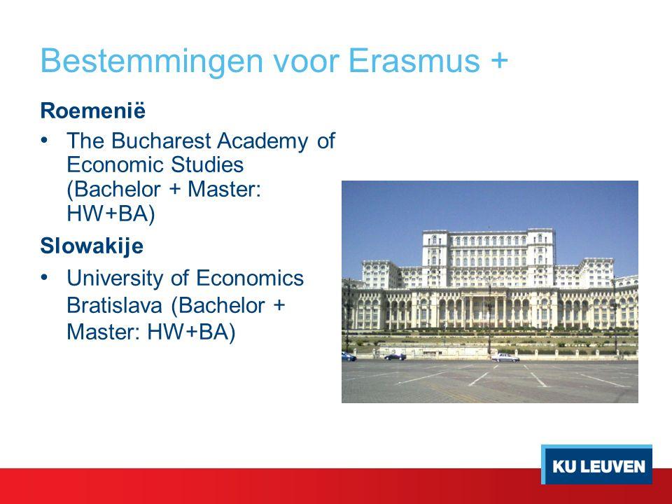 Bestemmingen voor Erasmus + Roemenië The Bucharest Academy of Economic Studies (Bachelor + Master: HW+BA) Slowakije University of Economics Bratislava