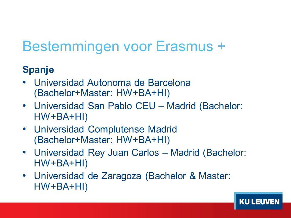 Bestemmingen voor Erasmus + Spanje Universidad Autonoma de Barcelona (Bachelor+Master: HW+BA+HI) Universidad San Pablo CEU – Madrid (Bachelor: HW+BA+HI) Universidad Complutense Madrid (Bachelor+Master: HW+BA+HI) Universidad Rey Juan Carlos – Madrid (Bachelor: HW+BA+HI) Universidad de Zaragoza (Bachelor & Master: HW+BA+HI)