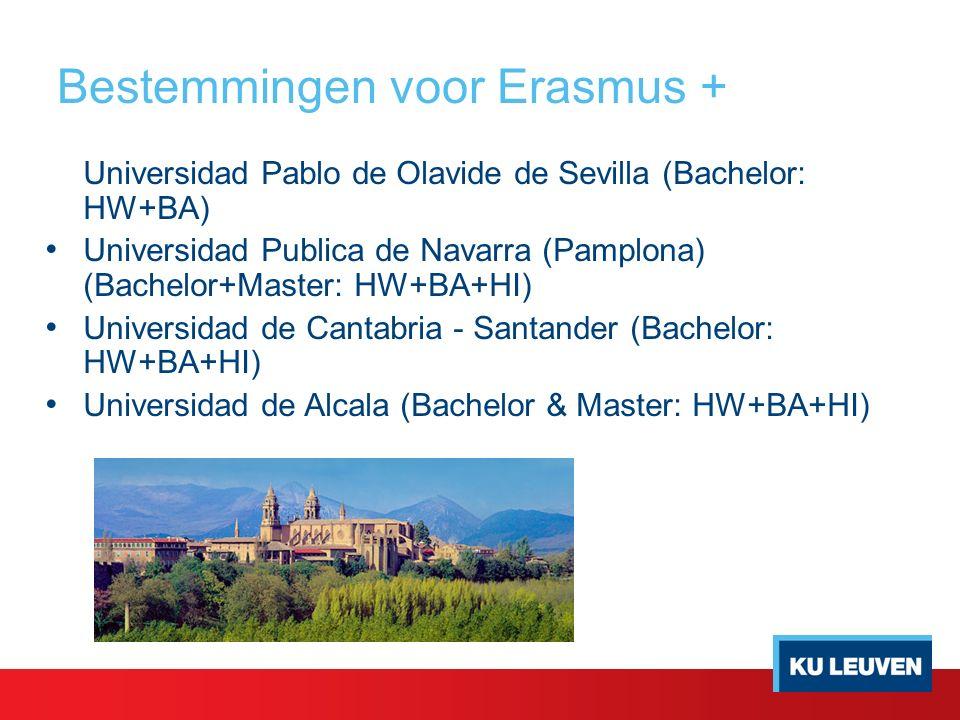 Bestemmingen voor Erasmus + Universidad Pablo de Olavide de Sevilla (Bachelor: HW+BA) Universidad Publica de Navarra (Pamplona) (Bachelor+Master: HW+BA+HI) Universidad de Cantabria - Santander (Bachelor: HW+BA+HI) Universidad de Alcala (Bachelor & Master: HW+BA+HI)