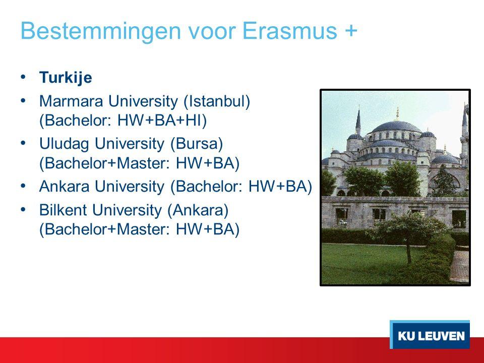 Bestemmingen voor Erasmus + Turkije Marmara University (Istanbul) (Bachelor: HW+BA+HI) Uludag University (Bursa) (Bachelor+Master: HW+BA) Ankara University (Bachelor: HW+BA) Bilkent University (Ankara) (Bachelor+Master: HW+BA)