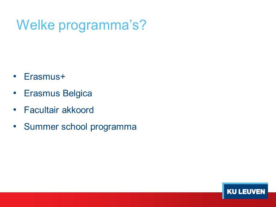 Welke programma's? Erasmus+ Erasmus Belgica Facultair akkoord Summer school programma