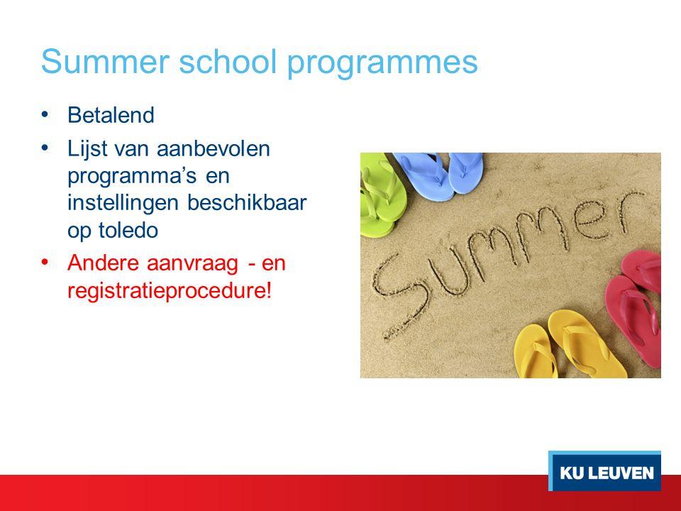 Summer school programmes Betalend Lijst van aanbevolen programma's en instellingen beschikbaar op toledo Andere aanvraag - en registratieprocedure!