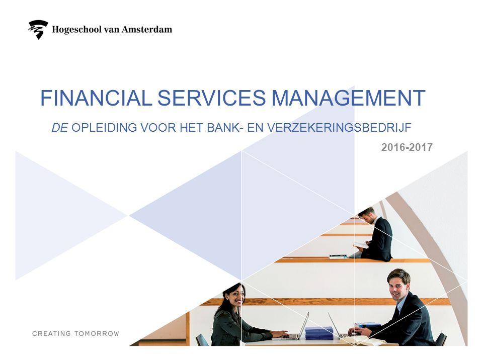 FINANCIAL SERVICES MANAGEMENT DE OPLEIDING VOOR HET BANK- EN VERZEKERINGSBEDRIJF 2016-2017 1