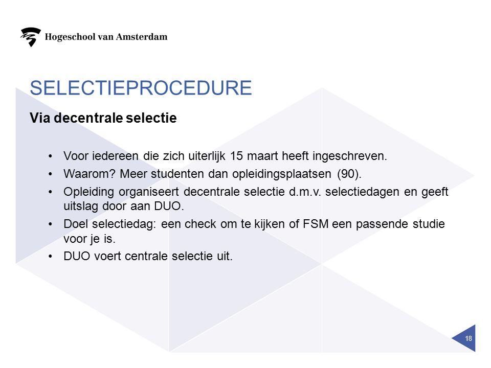 SELECTIEPROCEDURE Via decentrale selectie Voor iedereen die zich uiterlijk 15 maart heeft ingeschreven.