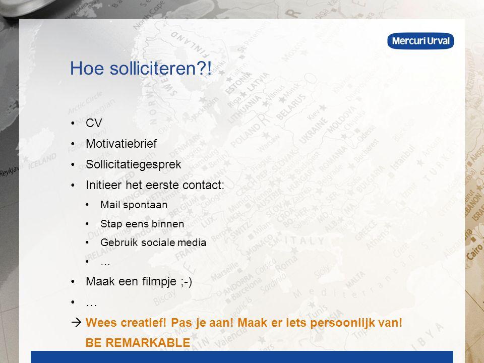 CV Motivatiebrief Sollicitatiegesprek Initieer het eerste contact: Mail spontaan Stap eens binnen Gebruik sociale media … Maak een filmpje ;-) …  Wees creatief.