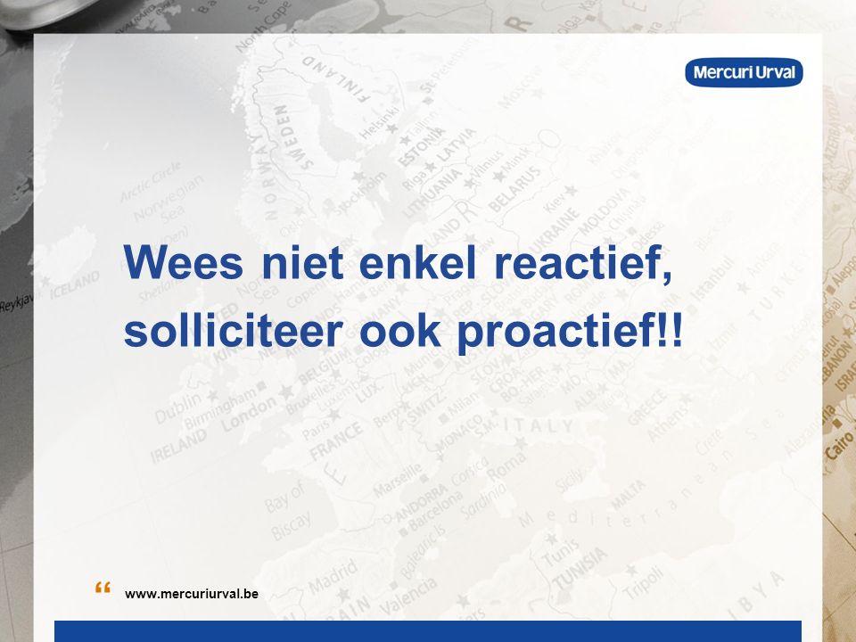 Wees niet enkel reactief, solliciteer ook proactief!! www.mercuriurval.be