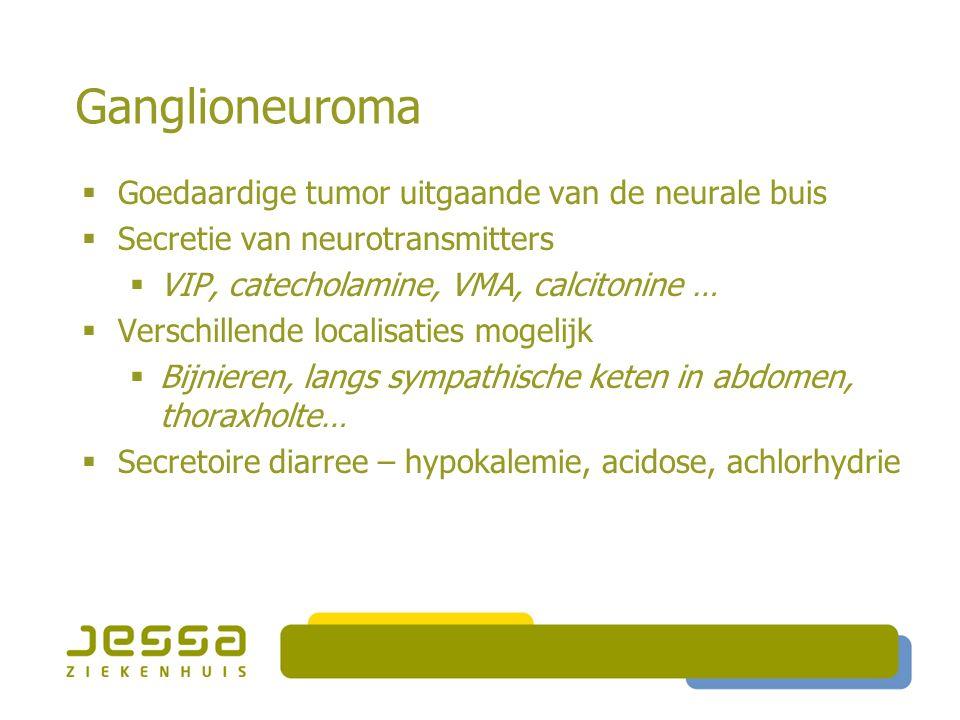 Ganglioneuroma  Symptomen verdwijnen na succesvolle tumorresectie  Indien metastasen, somatostatine analoog (pancreatisch VIPoma)