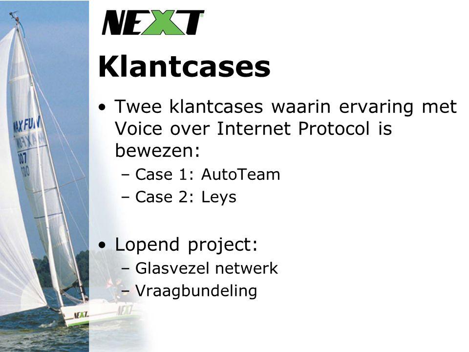 Klantcases Twee klantcases waarin ervaring met Voice over Internet Protocol is bewezen: –Case 1: AutoTeam –Case 2: Leys Lopend project: –Glasvezel netwerk –Vraagbundeling