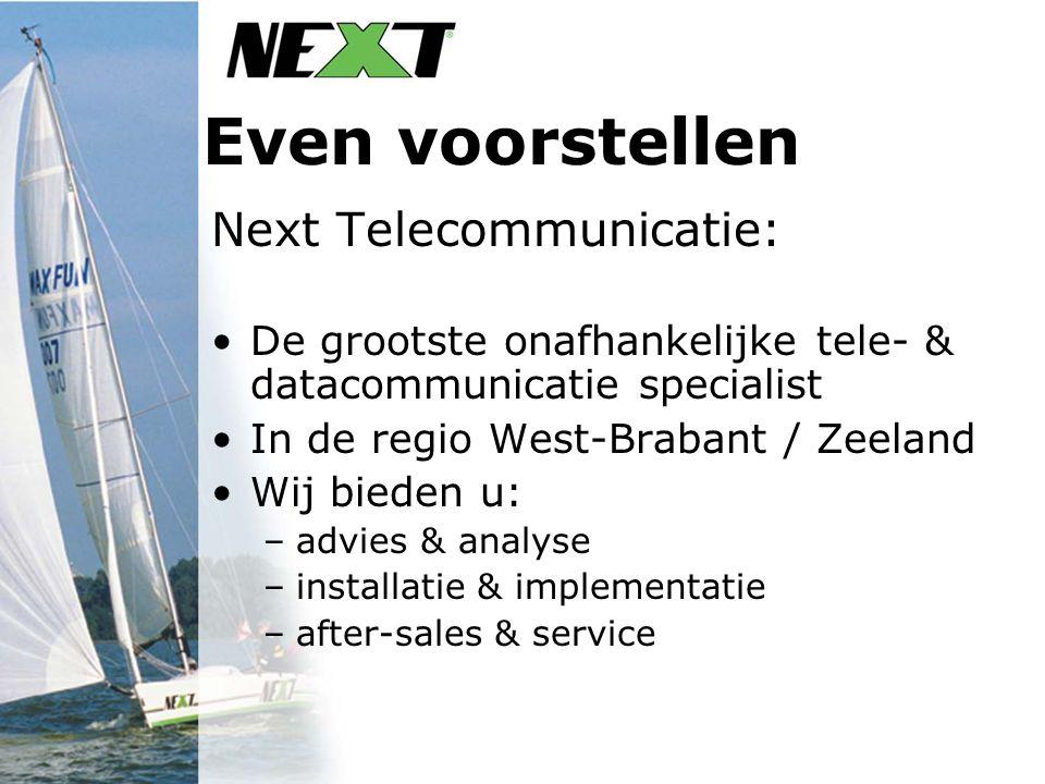 Even voorstellen Next Telecommunicatie: De grootste onafhankelijke tele- & datacommunicatie specialist In de regio West-Brabant / Zeeland Wij bieden u: –advies & analyse –installatie & implementatie –after-sales & service