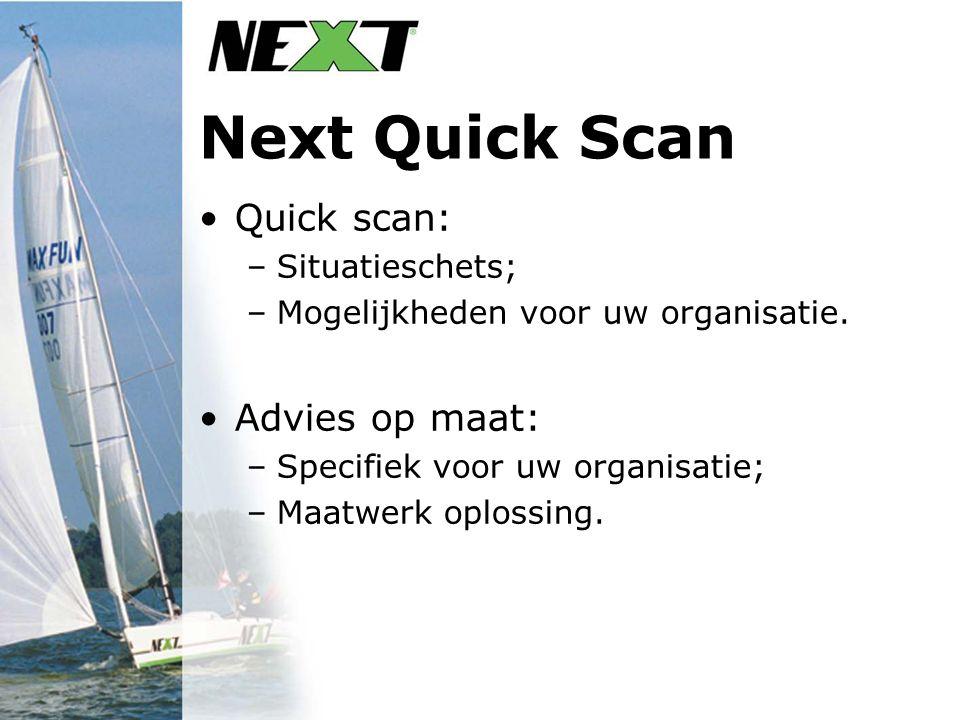 Next Quick Scan Quick scan: –Situatieschets; –Mogelijkheden voor uw organisatie. Advies op maat: –Specifiek voor uw organisatie; –Maatwerk oplossing.