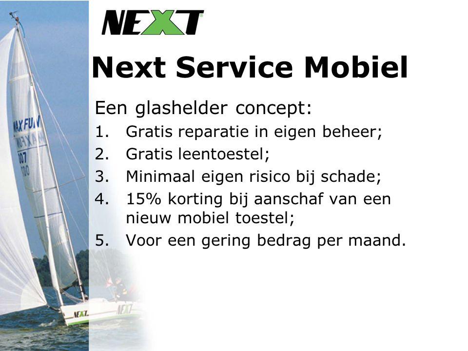 Next Service Mobiel Een glashelder concept: 1.Gratis reparatie in eigen beheer; 2.Gratis leentoestel; 3.Minimaal eigen risico bij schade; 4.15% korting bij aanschaf van een nieuw mobiel toestel; 5.Voor een gering bedrag per maand.