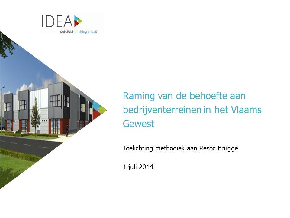 Raming van de behoefte aan bedrijventerreinen in het Vlaams Gewest Toelichting methodiek aan Resoc Brugge 1 juli 2014