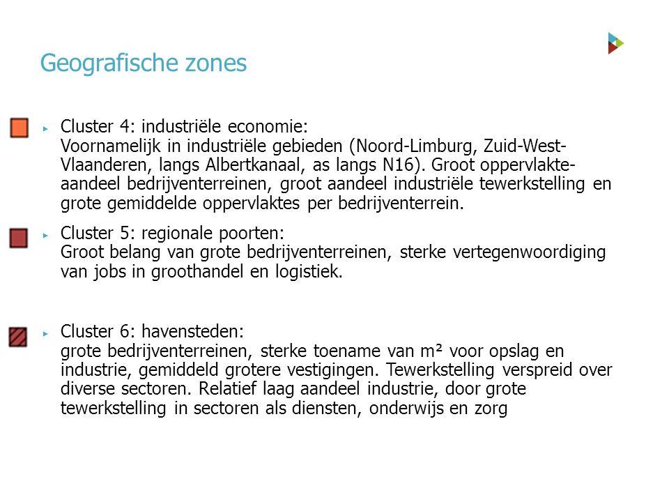 Geografische zones  Cluster 4: industriële economie: Voornamelijk in industriële gebieden (Noord-Limburg, Zuid-West- Vlaanderen, langs Albertkanaal, as langs N16).