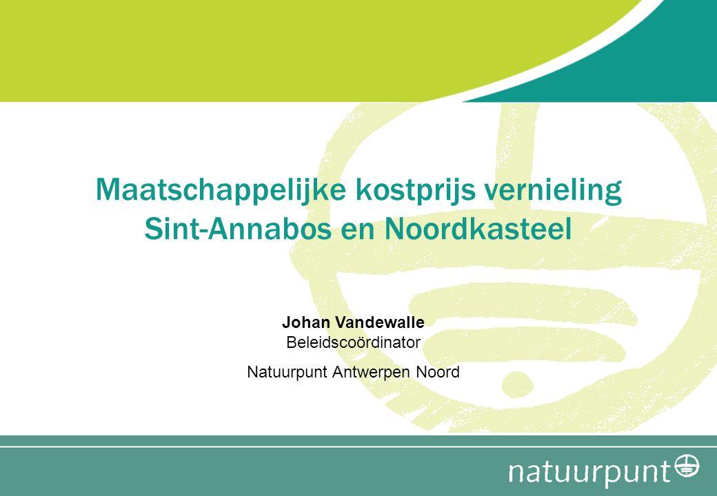 Maatschappelijke kostprijs vernieling Sint-Annabos en Noordkasteel Johan Vandewalle Beleidscoördinator Natuurpunt Antwerpen Noord