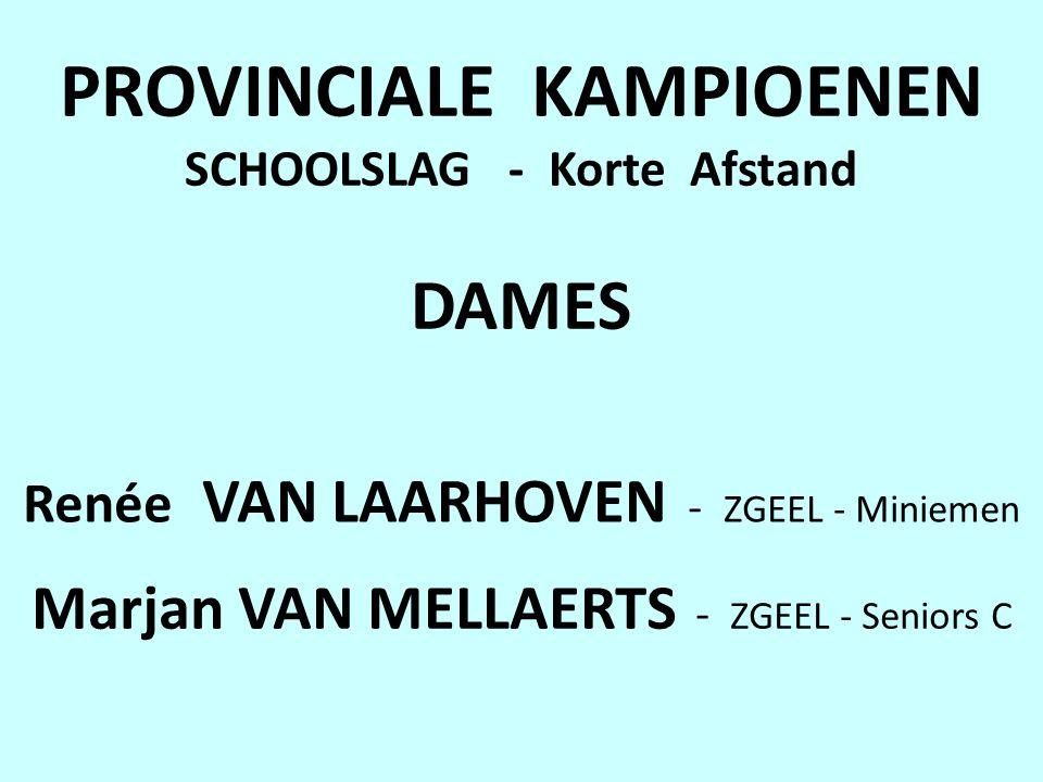 PROVINCIALE KAMPIOENEN SCHOOLSLAG - Korte Afstand DAMES Renée VAN LAARHOVEN - ZGEEL - Miniemen Marjan VAN MELLAERTS - ZGEEL - Seniors C