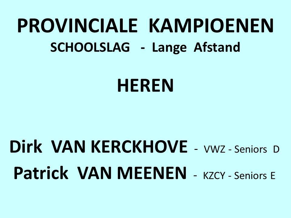 PROVINCIALE KAMPIOENEN SCHOOLSLAG - Lange Afstand HEREN Patrick VAN MEENEN - KZCY - Seniors E Dirk VAN KERCKHOVE - VWZ - Seniors D